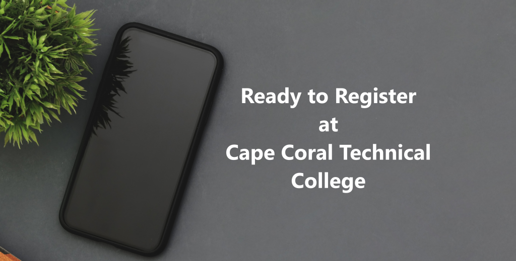Ready to Register at Cape Coral Technical College